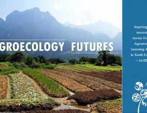 New publication: Agroecology Futures, Inspiring and innovating stories from the Agroecology Learning Alliance in South East Asia